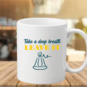 Take A Deep breath Quote Coffee Mug